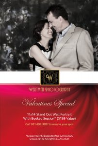 Valentines Special. 11x14 Stand Out Portrait with Booked Session* ($199 Value). Call 301-693-3021 to reserve your spot. *Session must be scheduled before 02/29/2020. Session can be held after 02/29/2020.